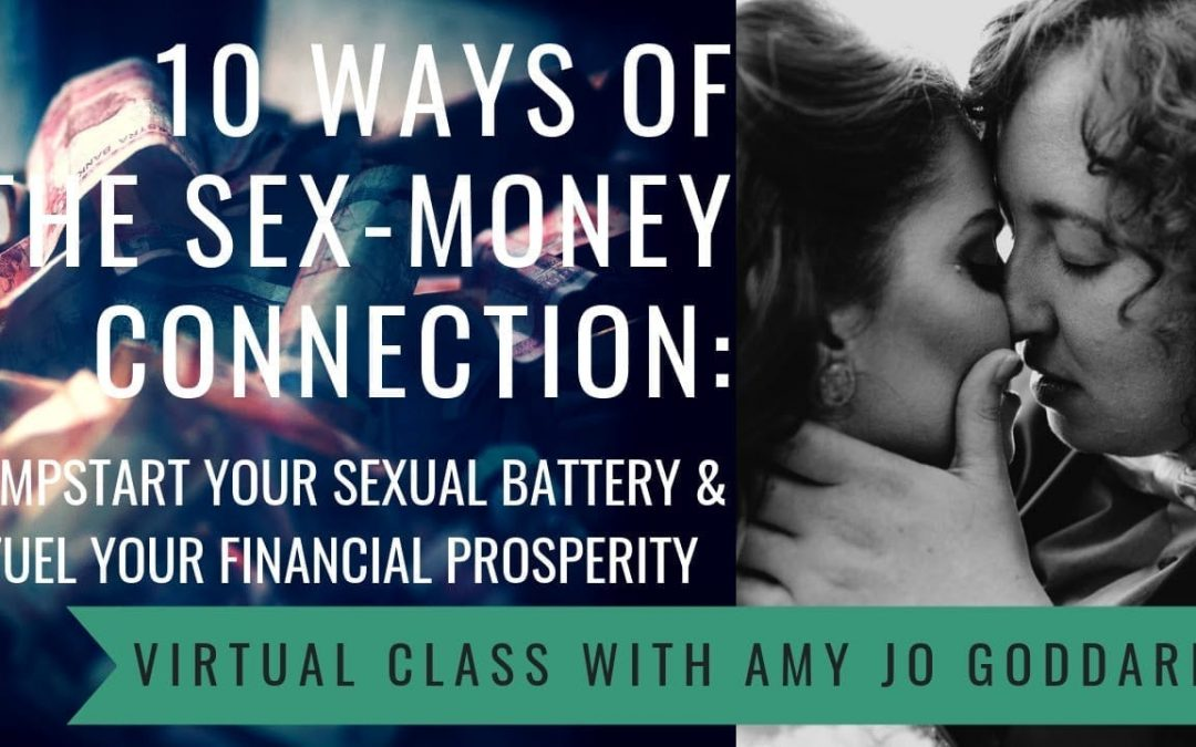 10 Ways of the Sex-Money Connection: Jumpstart Your Sexual Battery & Fuel Your Financial Prosperity